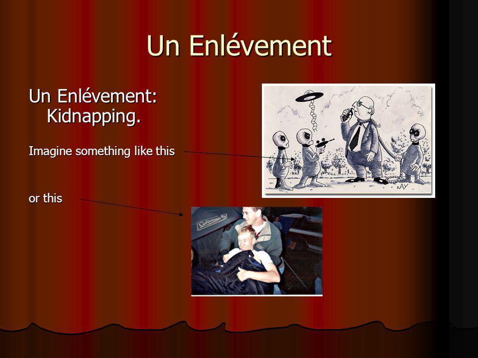 Un Enlévement Un Enlévement: Kidnapping. Imagine something like this