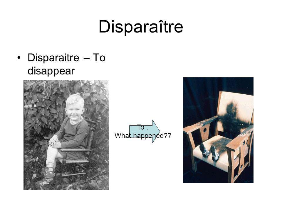 Disparaître Disparaitre – To disappear To : What happened