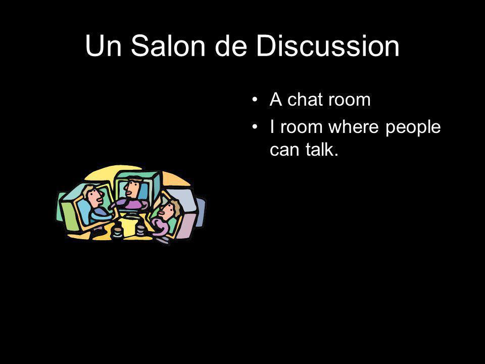 Un Salon de Discussion A chat room I room where people can talk.