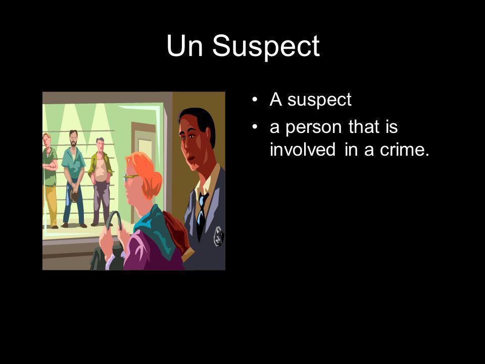 Un Suspect A suspect a person that is involved in a crime.