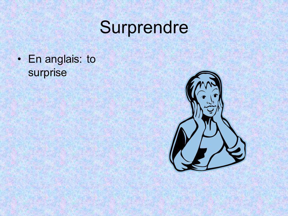 Surprendre En anglais: to surprise