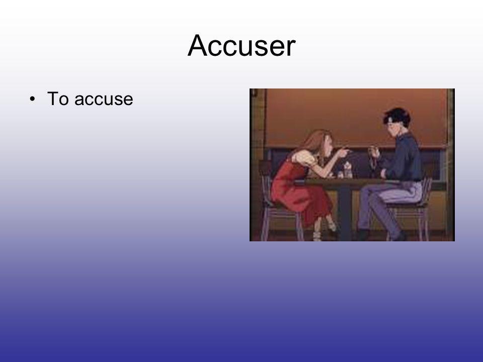 Accuser To accuse