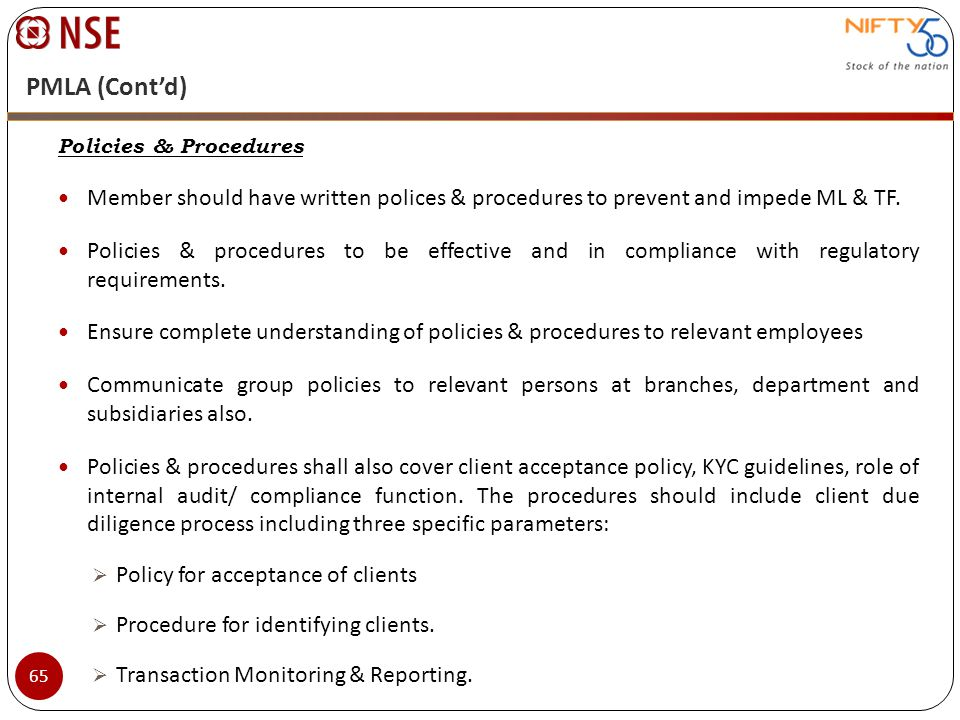 PMLA (Cont'd) Policies & Procedures. Member should have written polices & procedures to prevent and impede ML & TF.