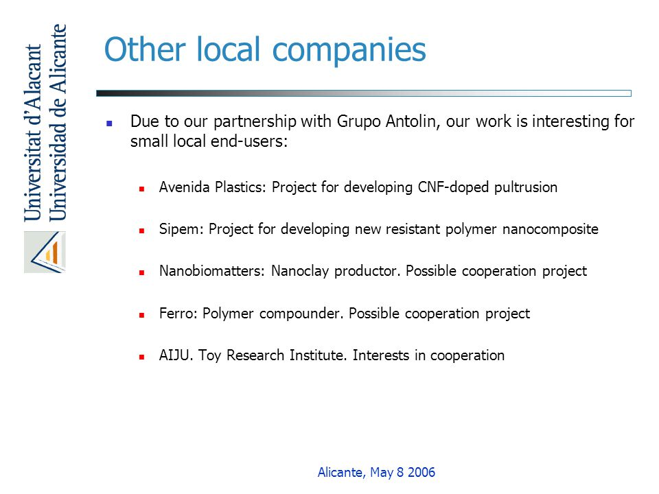 Other local companies Due to our partnership with Grupo Antolin, our work is interesting for small local end-users: