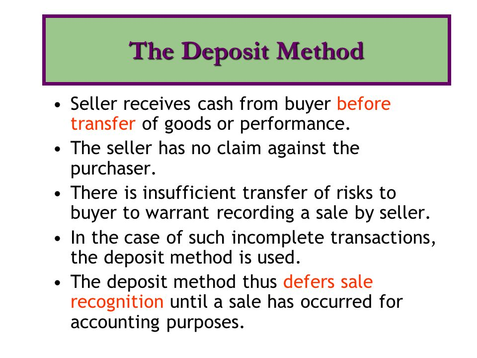 The Deposit Method Seller receives cash from buyer before transfer of goods or performance. The seller has no claim against the purchaser.