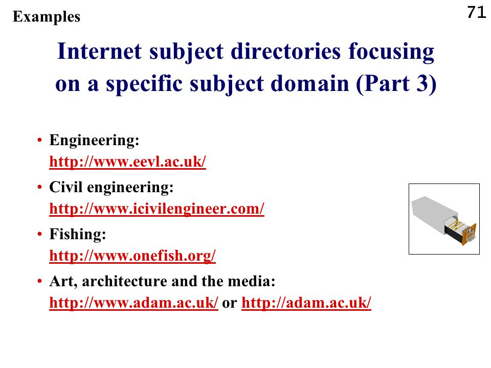 Examples Internet subject directories focusing on a specific subject domain (Part 3) Engineering: http://www.eevl.ac.uk/