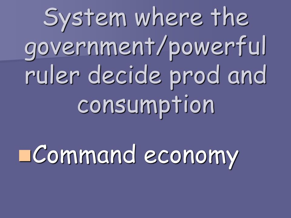 System where the government/powerful ruler decide prod and consumption