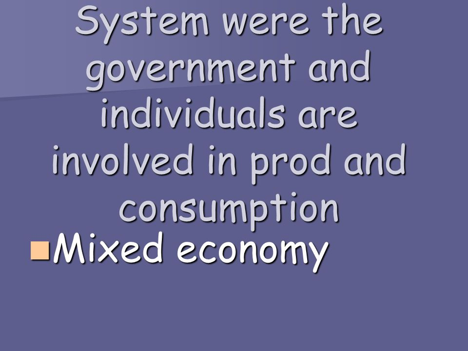 System were the government and individuals are involved in prod and consumption