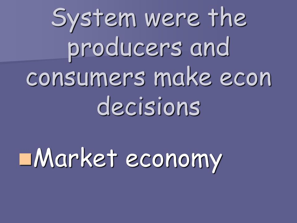 System were the producers and consumers make econ decisions