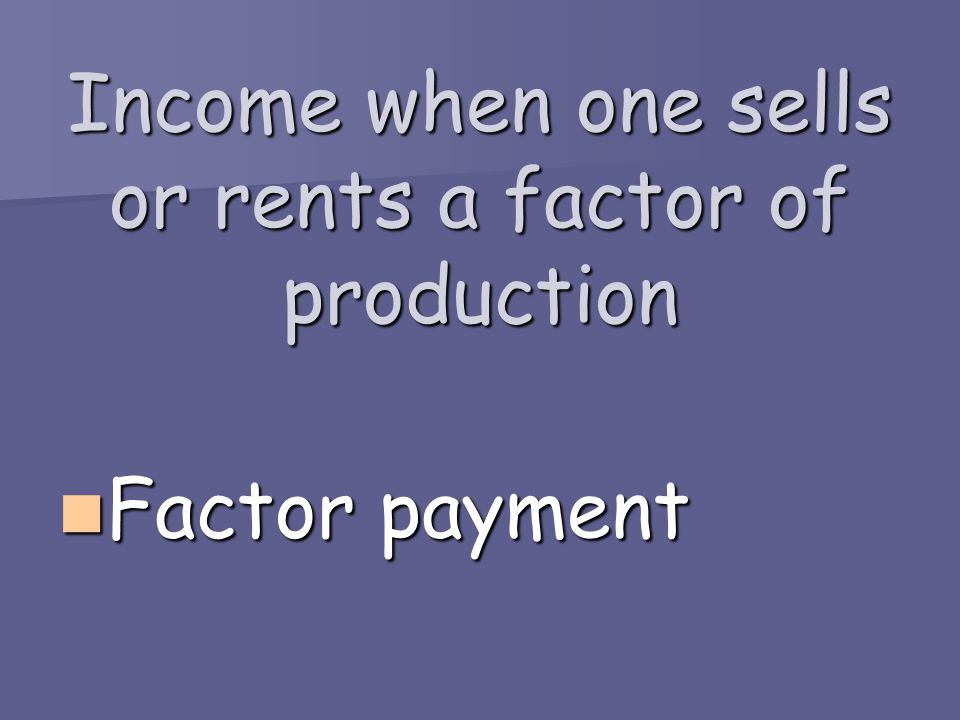 Income when one sells or rents a factor of production