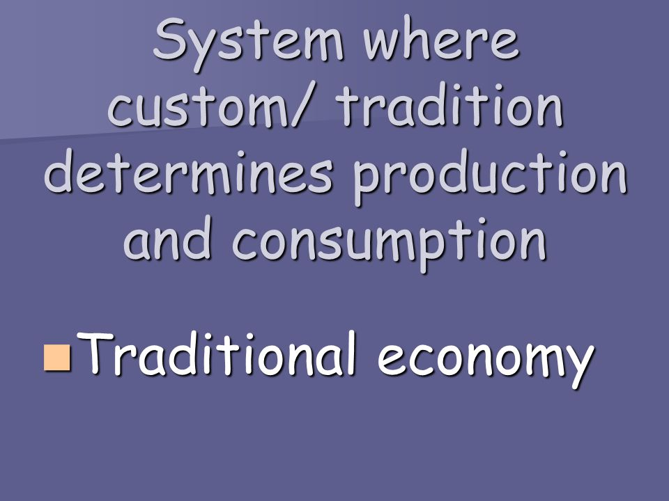 System where custom/ tradition determines production and consumption