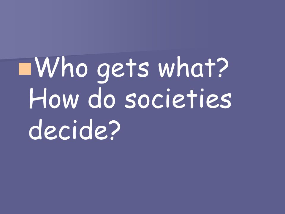 Who gets what How do societies decide