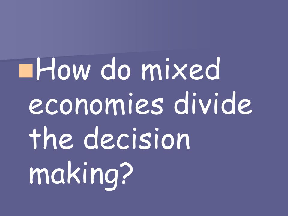 How do mixed economies divide the decision making
