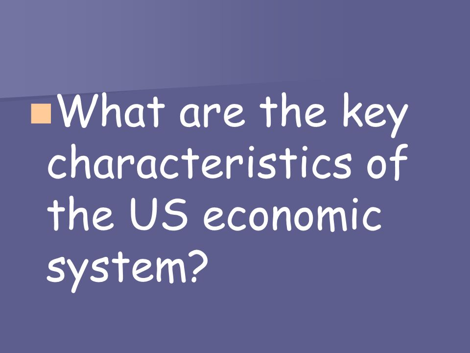 What are the key characteristics of the US economic system