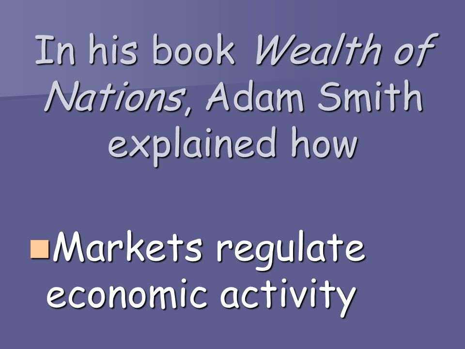 In his book Wealth of Nations, Adam Smith explained how