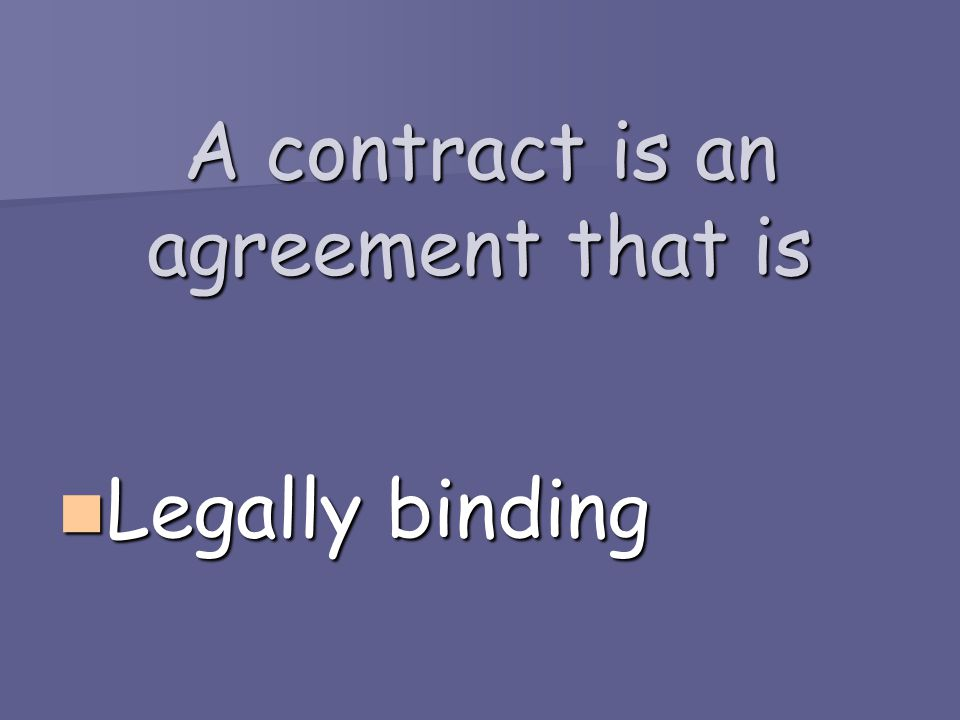 A contract is an agreement that is