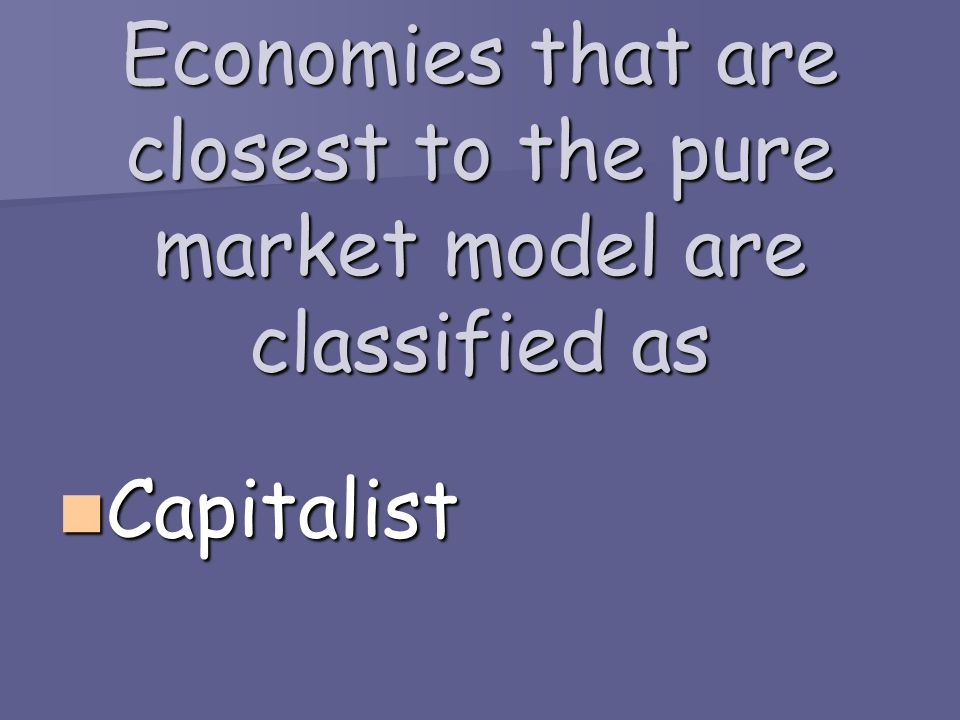 Economies that are closest to the pure market model are classified as
