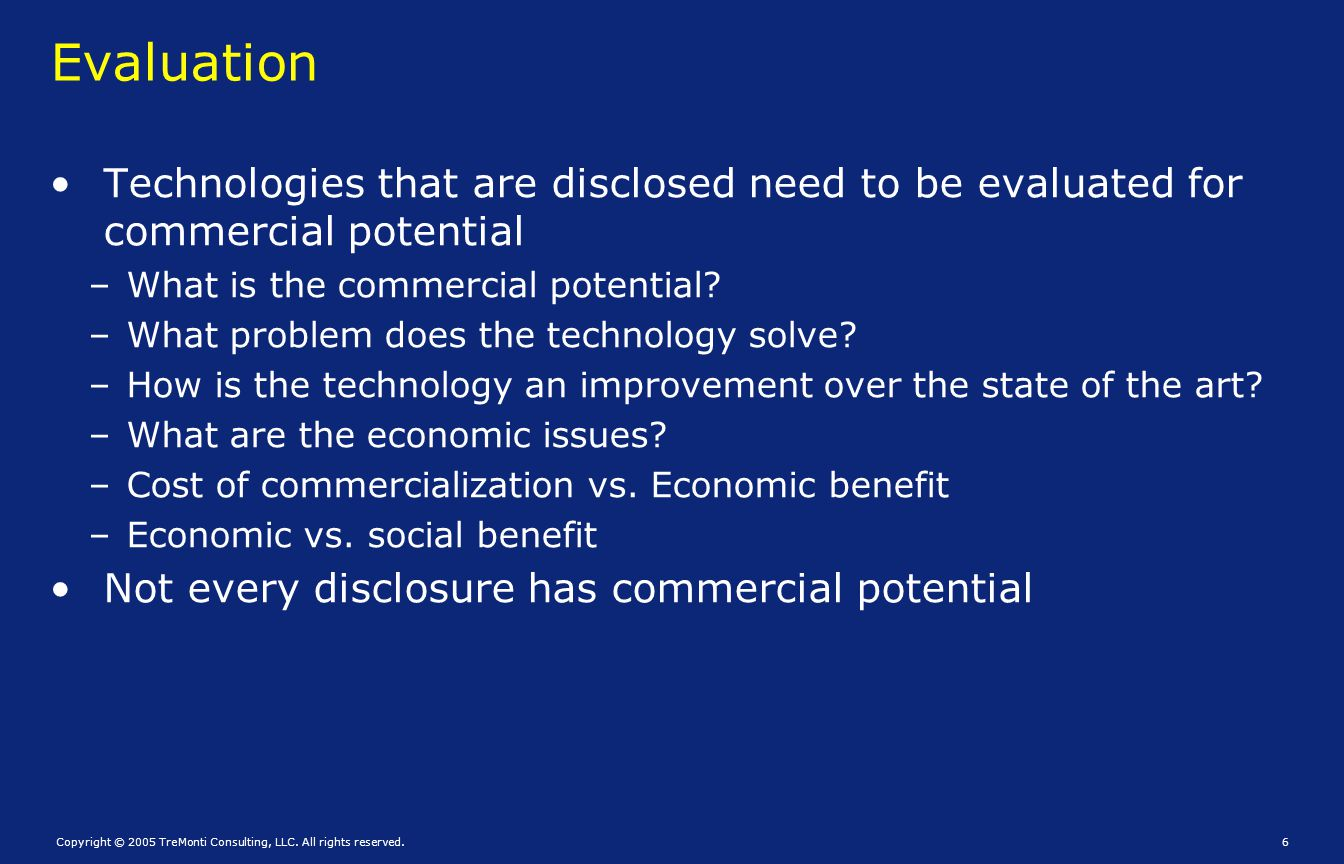 Evaluation Technologies that are disclosed need to be evaluated for commercial potential. What is the commercial potential
