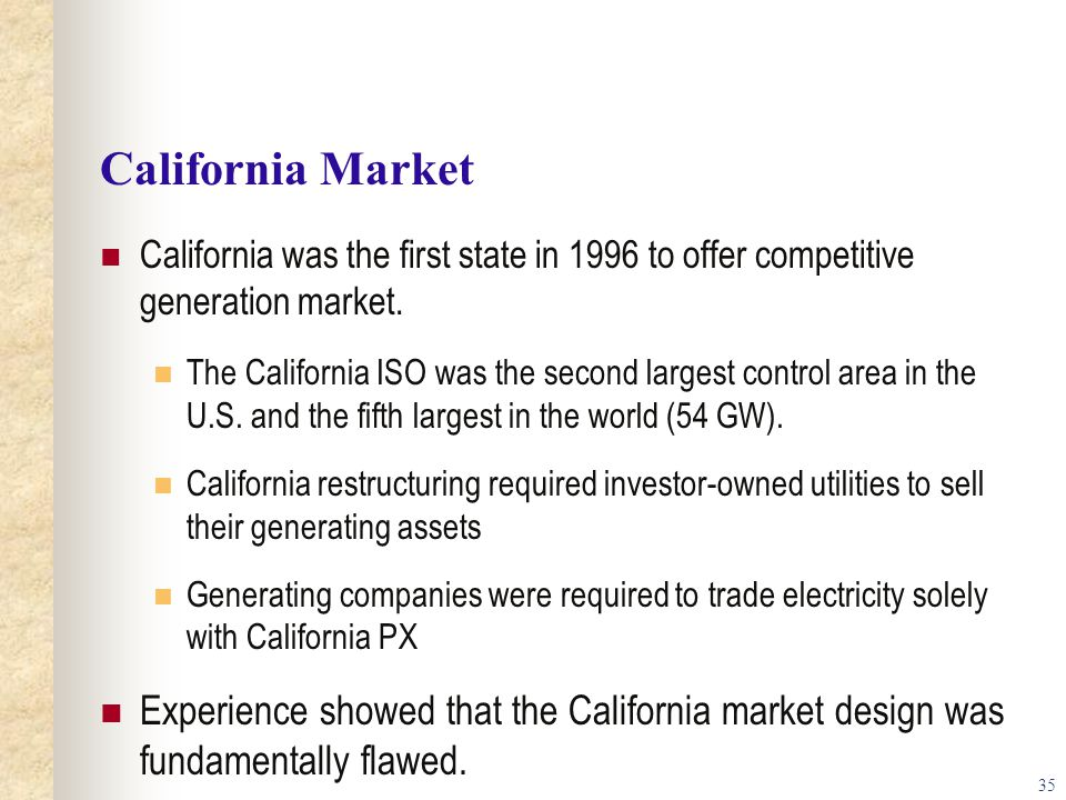 California Market California was the first state in 1996 to offer competitive generation market.