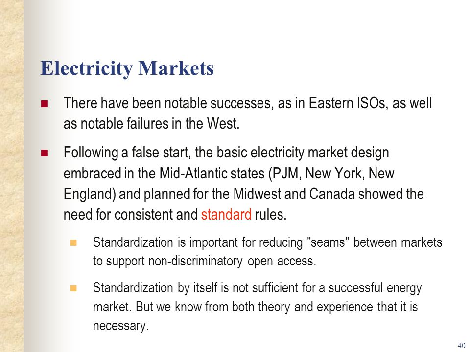 Electricity Markets There have been notable successes, as in Eastern ISOs, as well as notable failures in the West.