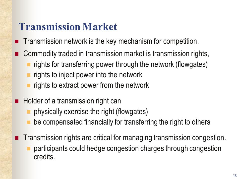 Transmission Market Transmission network is the key mechanism for competition. Commodity traded in transmission market is transmission rights,