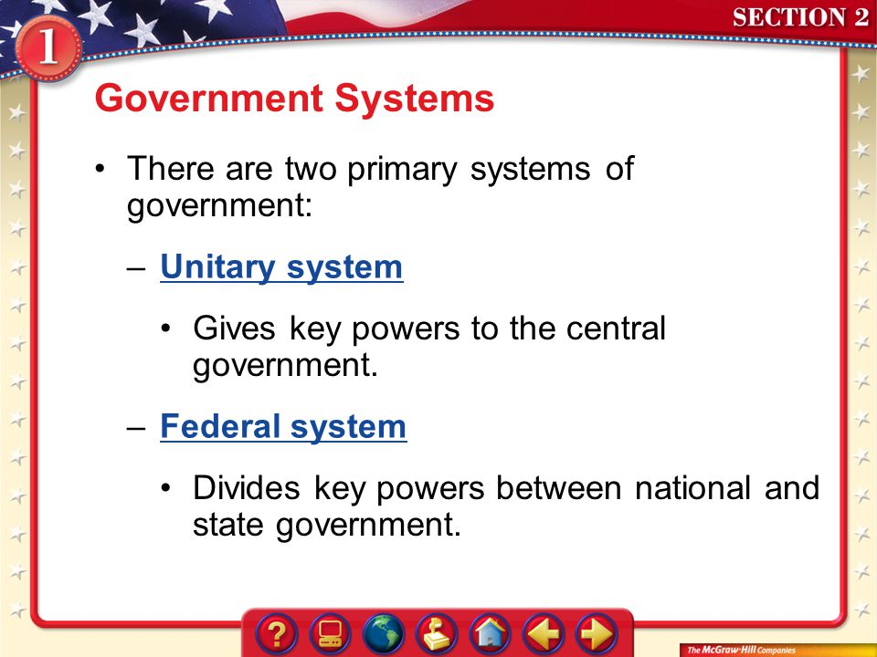 Government Systems There are two primary systems of government: