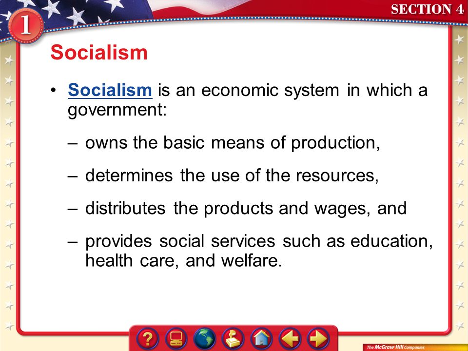Socialism Socialism is an economic system in which a government:
