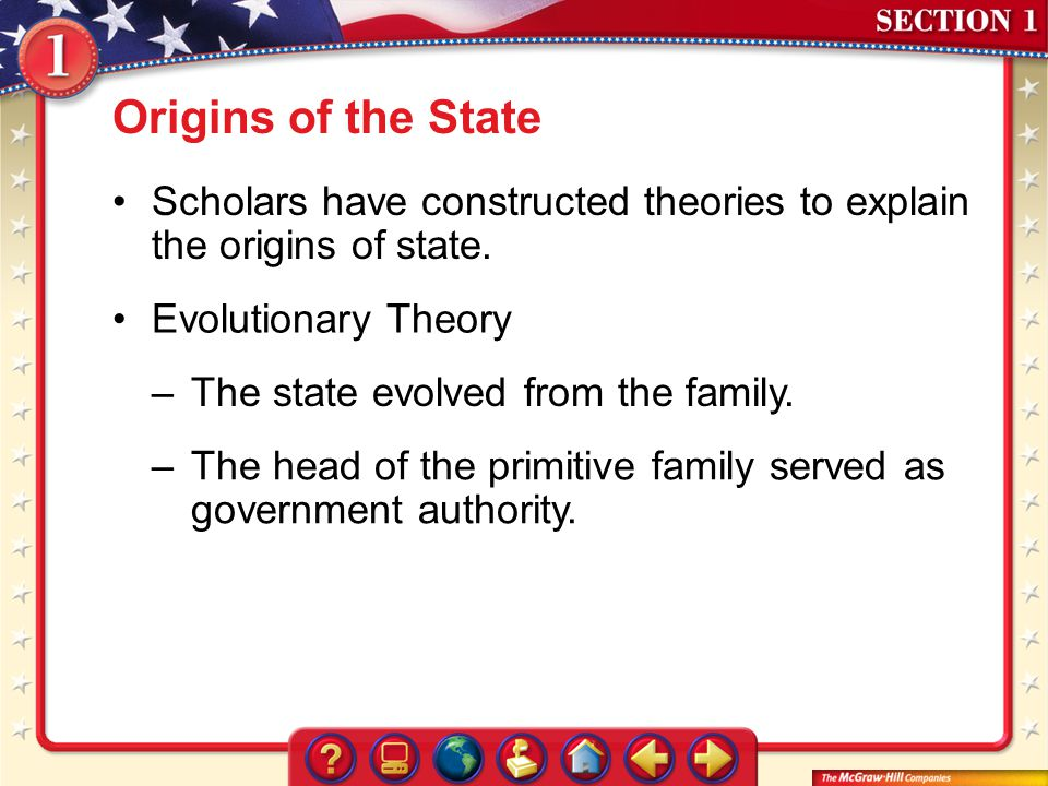 Origins of the State Scholars have constructed theories to explain the origins of state. Evolutionary Theory.