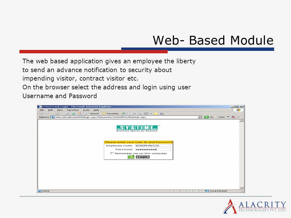 Web- Based Module The web based application gives an employee the liberty. to send an advance notification to security about.