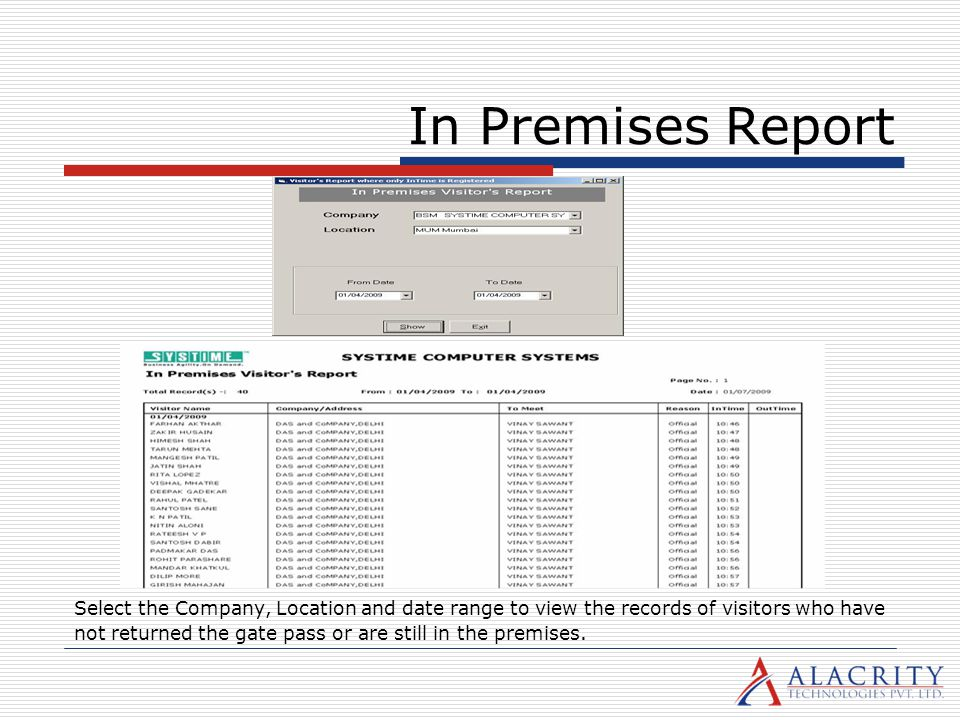 In Premises Report Select the Company, Location and date range to view the records of visitors who have.