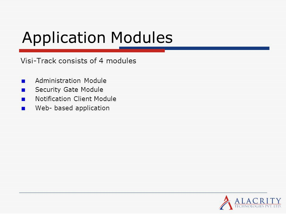Application Modules Visi-Track consists of 4 modules