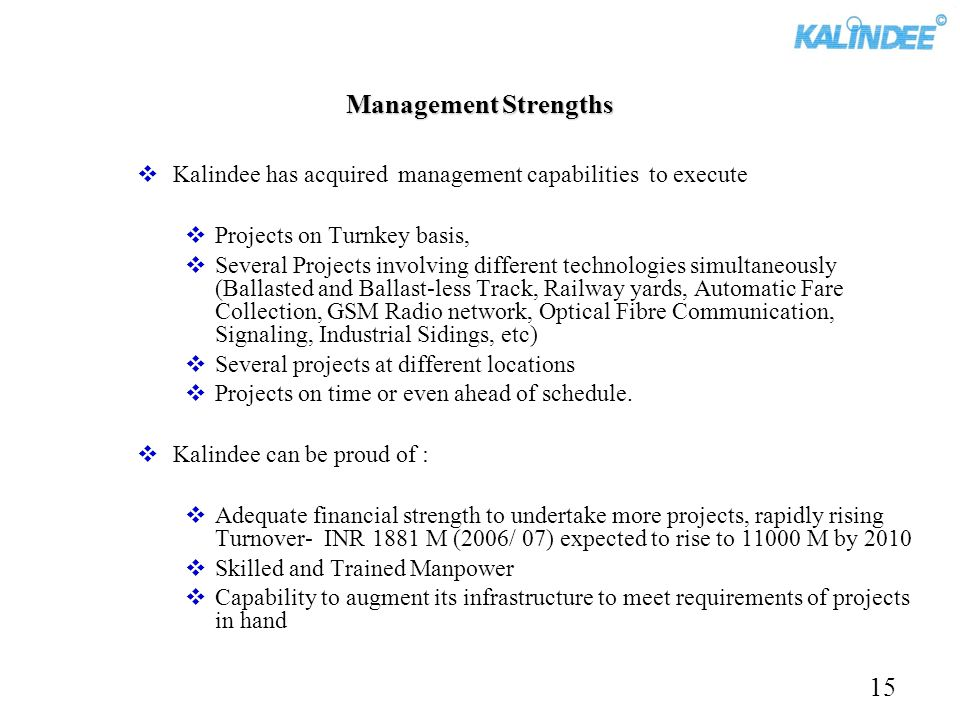 Management Strengths Kalindee has acquired management capabilities to execute. Projects on Turnkey basis,