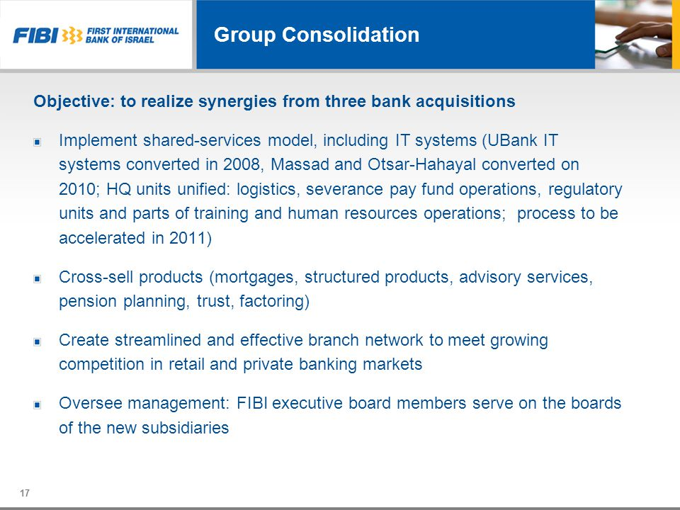 Group Consolidation Objective: to realize synergies from three bank acquisitions.