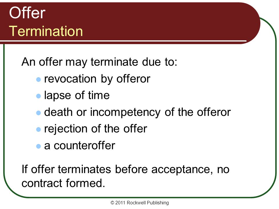 Offer Termination An offer may terminate due to: revocation by offeror