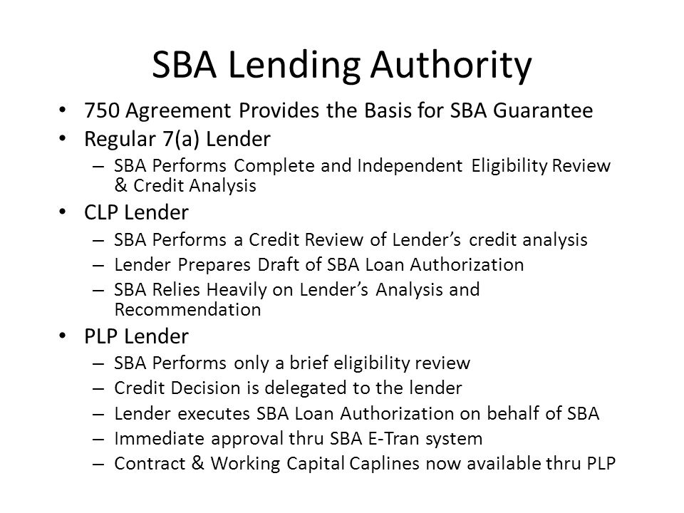 SBA Lending Authority 750 Agreement Provides the Basis for SBA Guarantee. Regular 7(a) Lender.