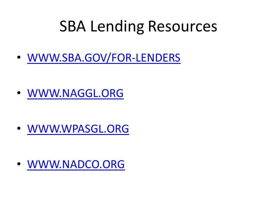 SBA Lending Resources WWW.SBA.GOV/FOR-LENDERS WWW.NAGGL.ORG