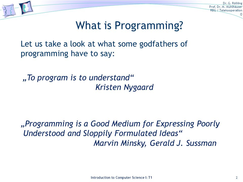 "What is Programming Let us take a look at what some godfathers of programming have to say: ""To program is to understand"