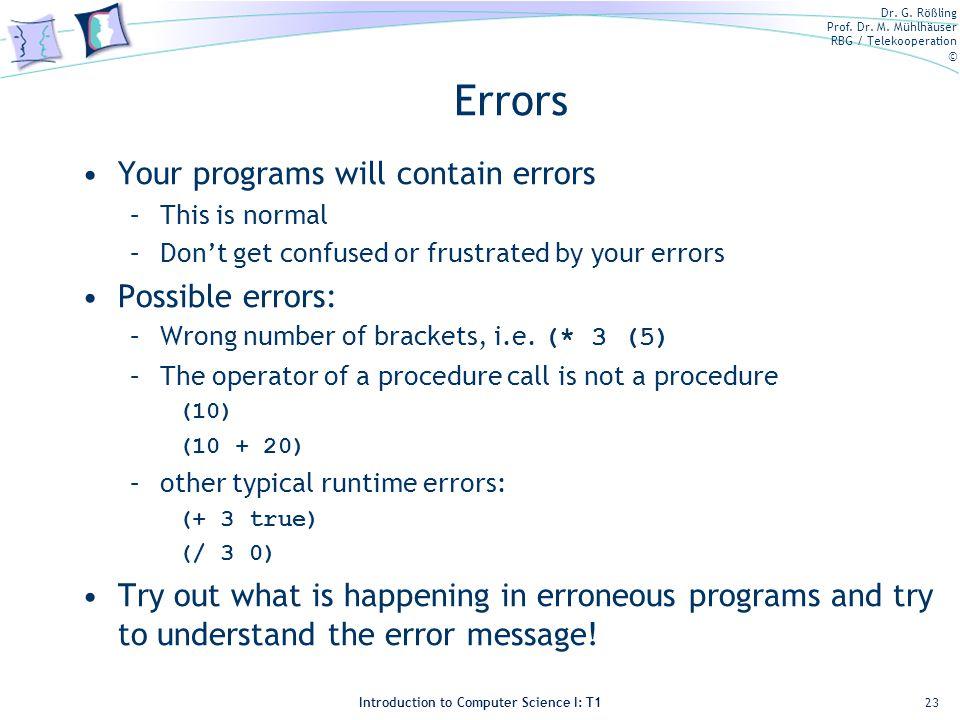 Errors Your programs will contain errors Possible errors: