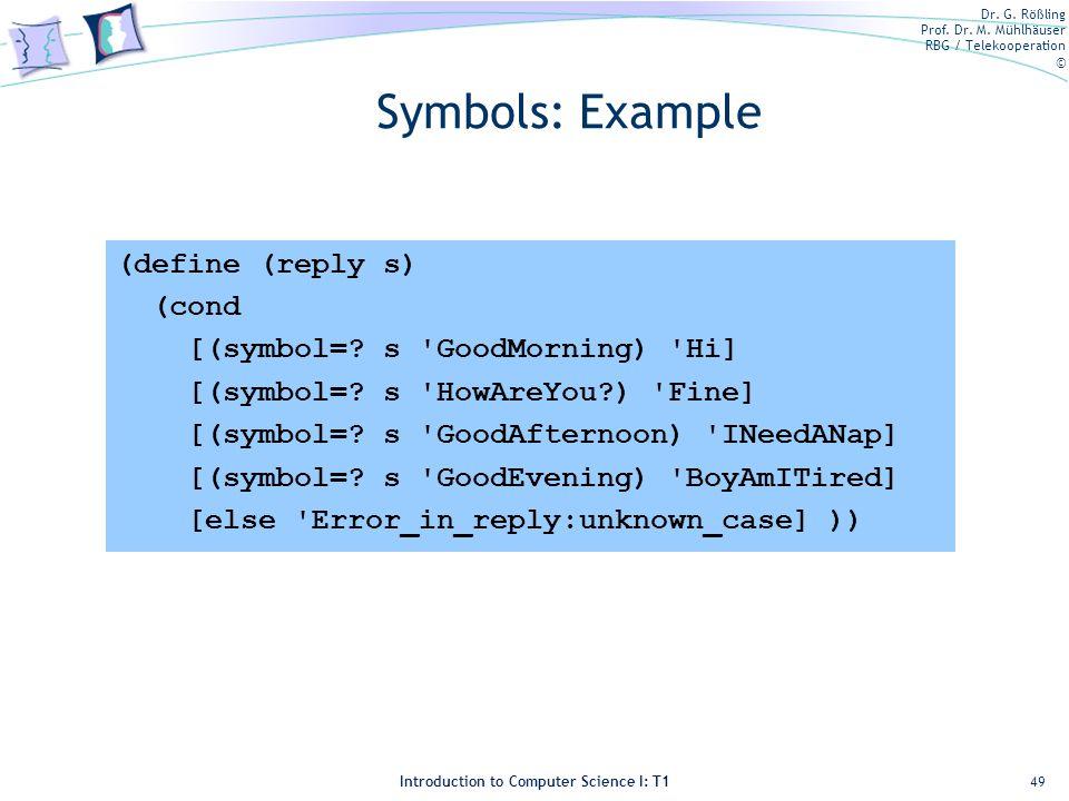Symbols: Example (define (reply s) (cond