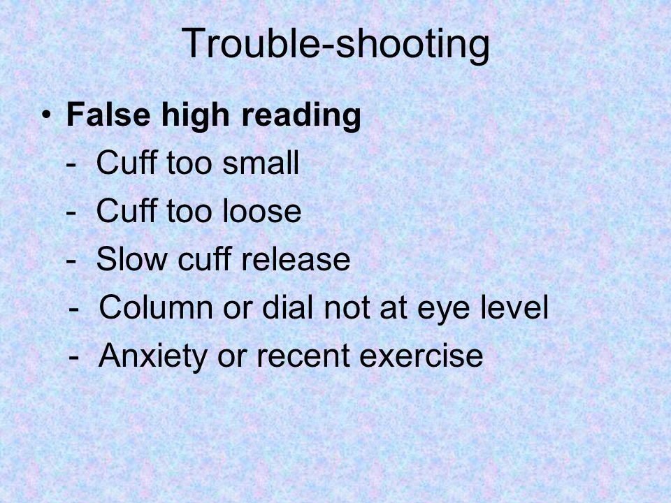 Trouble-shooting False high reading - Cuff too small - Cuff too loose