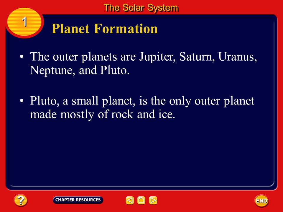 The Solar System 1. Planet Formation. The outer planets are Jupiter, Saturn, Uranus, Neptune, and Pluto.