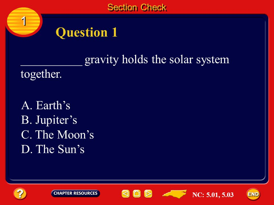 Question 1 1 __________ gravity holds the solar system together.
