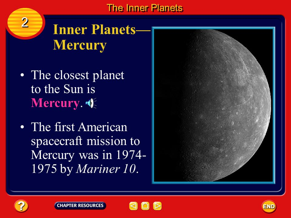 Inner Planets— Mercury 2 The closest planet to the Sun is Mercury.