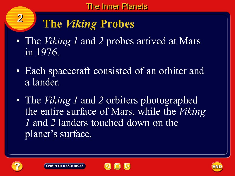 The Viking Probes 2 The Viking 1 and 2 probes arrived at Mars in 1976.