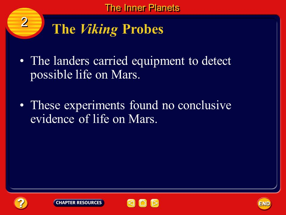 The Inner Planets 2. The Viking Probes. The landers carried equipment to detect possible life on Mars.