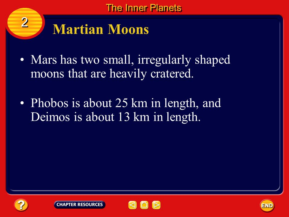 The Inner Planets 2. Martian Moons. Mars has two small, irregularly shaped moons that are heavily cratered.
