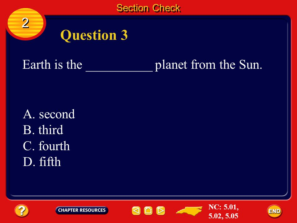 Question 3 2 Earth is the __________ planet from the Sun. A. second
