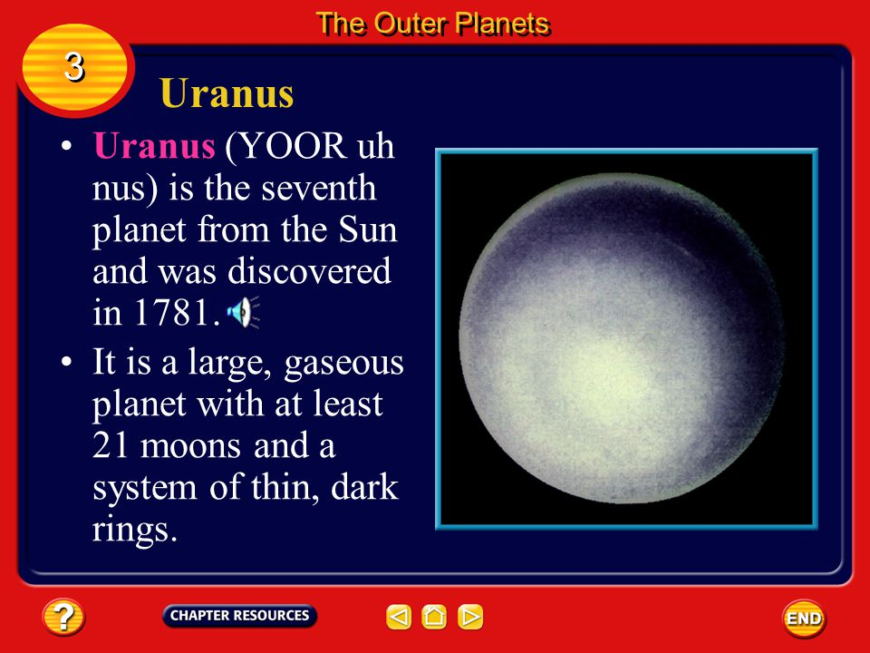 The Outer Planets 3. Uranus. Uranus (YOOR uh nus) is the seventh planet from the Sun and was discovered in 1781.