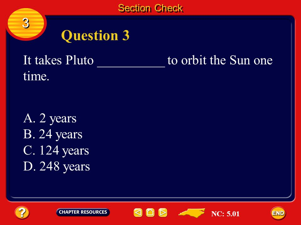 Question 3 3 It takes Pluto __________ to orbit the Sun one time.