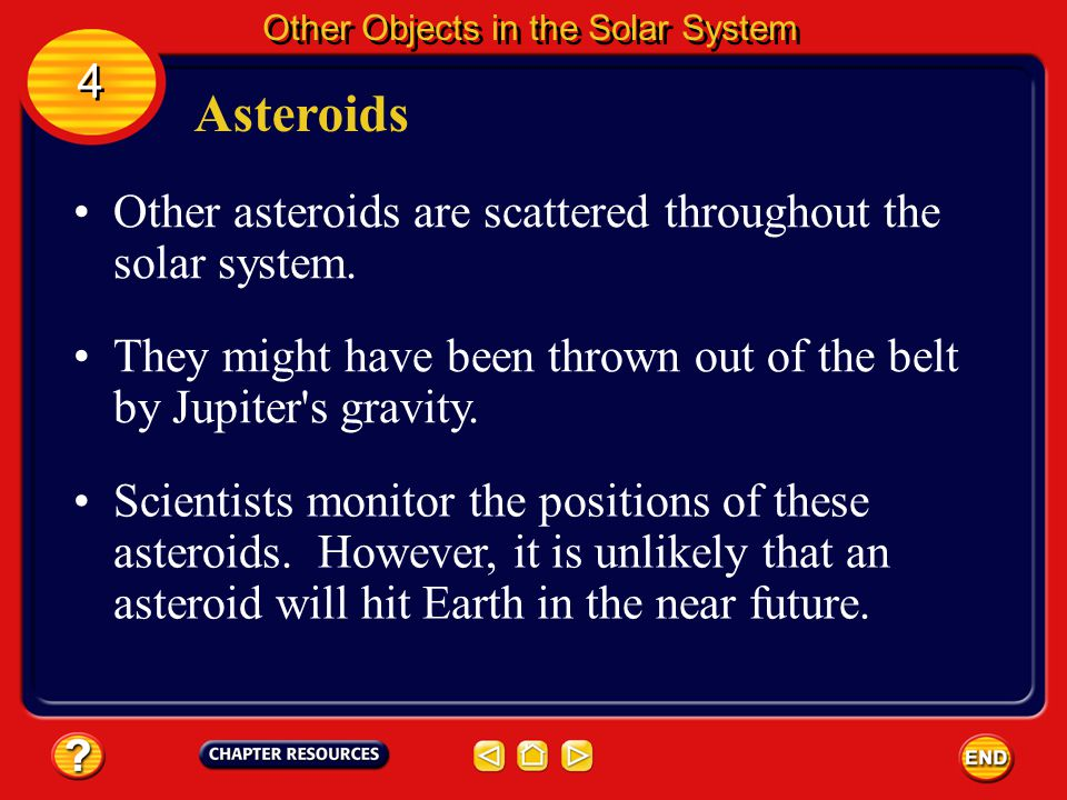 Asteroids 4 Other asteroids are scattered throughout the solar system.